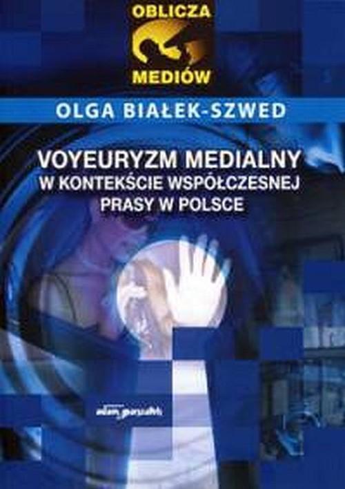 Voyeuryzm medialny w kontekście współczesnej prasy
