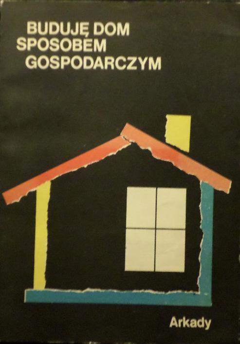 Znalezione obrazy dla zapytania Praca zbiorowa : Buduję dom sposobem gospodarczym - Poradnik