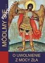 MÓDLMY SIĘ Uwolnienie z mocy zła Michał Archanioł