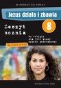 JEZUS DZIAŁA I ZBAWIA kl.8 Zeszyt Ucznia WAM