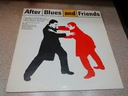 AFTER BLUES AND FRIENDS - MINT - WINYL