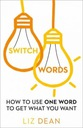 Liz Dean Switchwords How to Use One Word to Get Wh