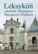 Leksykon zabytków architektury Mazowsza i Podlasia Jacek Żabicki