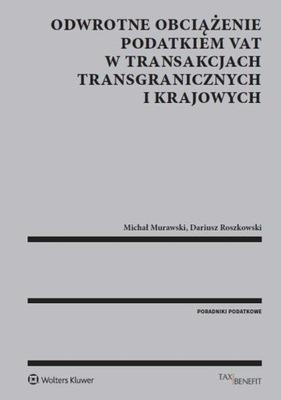 Odwrotne obciążenie podatkiem VAT w transakcjach transgranicznych i krajowych Dariusz Roszkowski, Michał Murawski