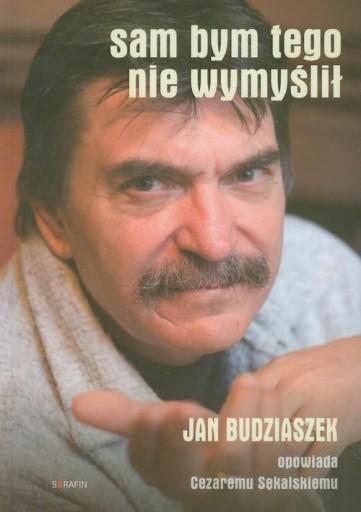 Sam bym tego nie wymyślił Jan Budziaszek opowiada