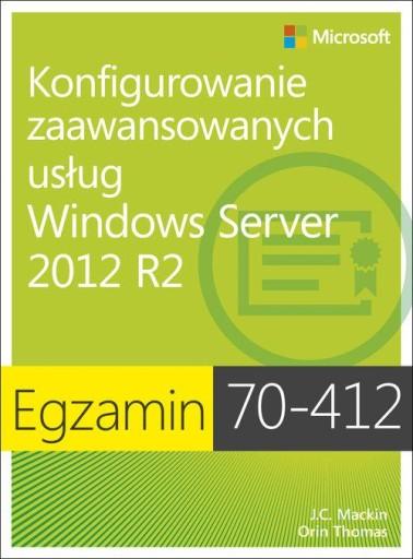 Egzamin 70-412 Konfigurowanie zaawansowanych usług