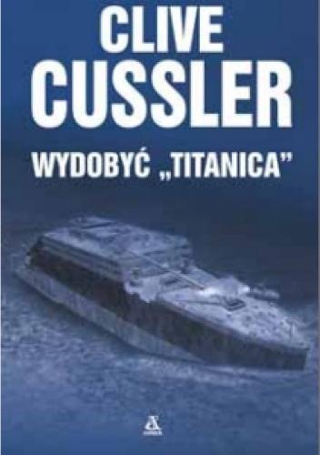 Cussler - WYDOBYĆ TITANICA ------- {nowa} SZCZECIN